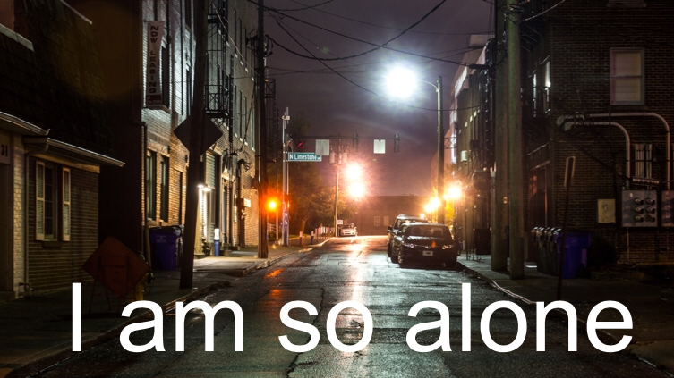 I am so alone