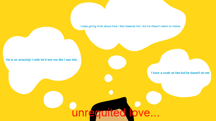 Unrequited love...