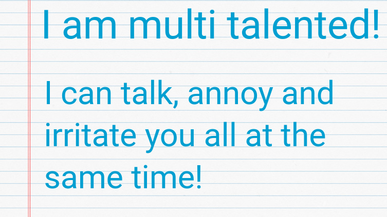 In am multi talented (haha)