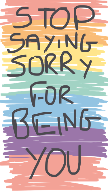Stop saying sorry for being you