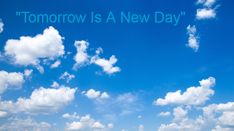 """Tomorrow Is A New Day"""