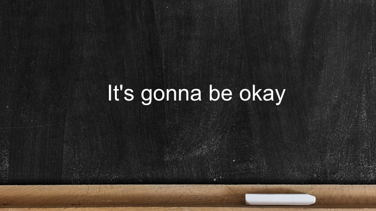 It's gonna be okay